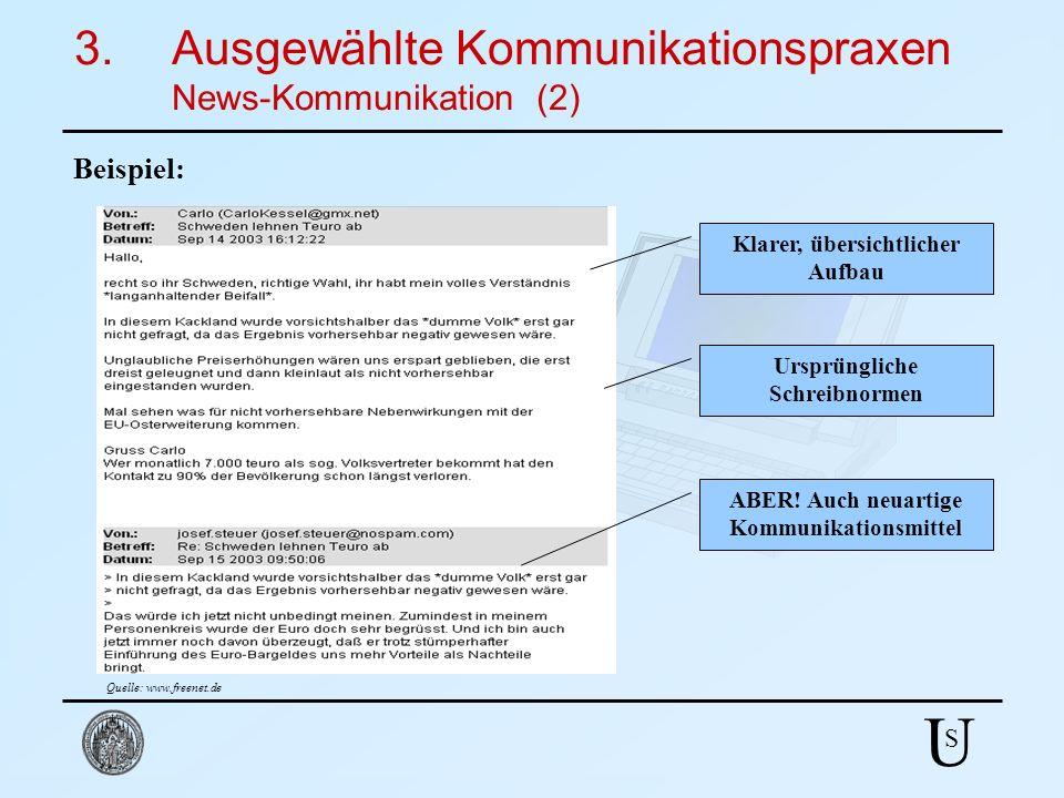 U S 3.Ausgewählte Kommunikationspraxen News-Kommunikation (2) Beispiel: Ursprüngliche Schreibnormen Klarer, übersichtlicher Aufbau ABER! Auch neuartig