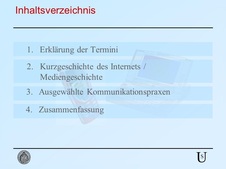 U S Inhaltsverzeichnis 3. Ausgewählte Kommunikationspraxen 4. Zusammenfassung 1. Erklärung der Termini 2. Kurzgeschichte des Internets / Mediengeschic