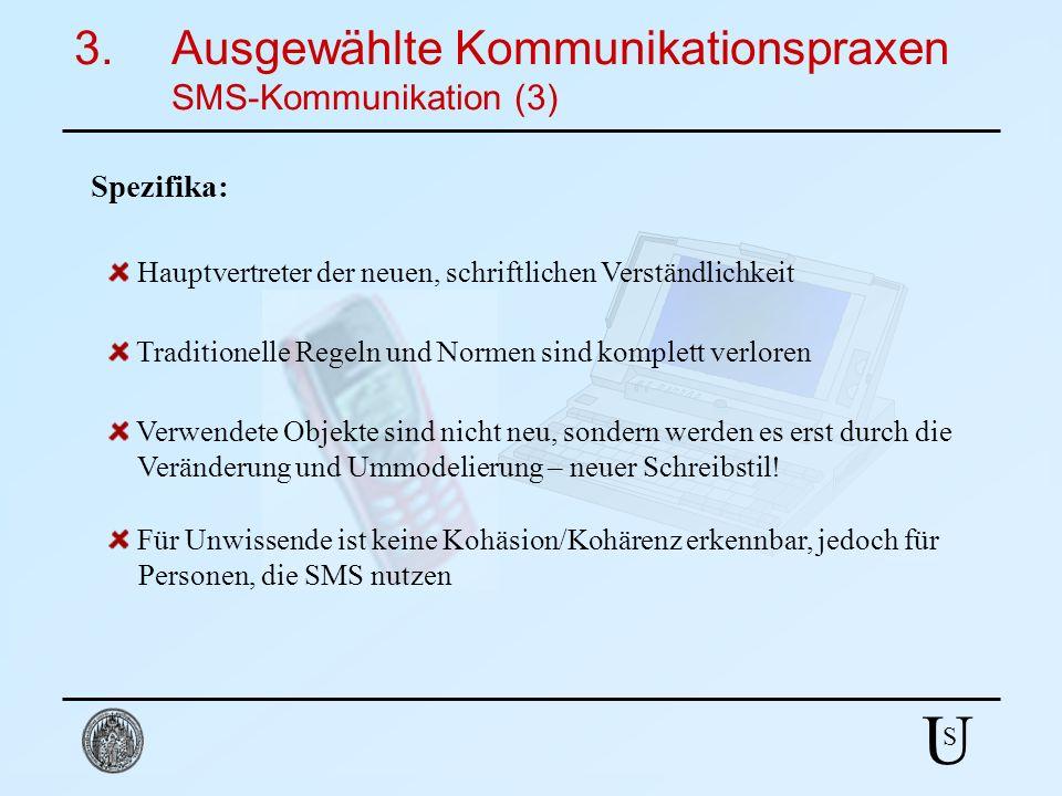 U S 3.Ausgewählte Kommunikationspraxen SMS-Kommunikation (3) Spezifika: Hauptvertreter der neuen, schriftlichen Verständlichkeit Traditionelle Regeln