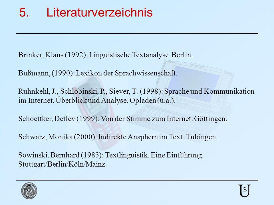 U S 5.Literaturverzeichnis Brinker, Klaus (1992): Linguistische Textanalyse. Berlin. Bußmann, (1990): Lexikon der Sprachwissenschaft. Ruhnkehl, J., Sc