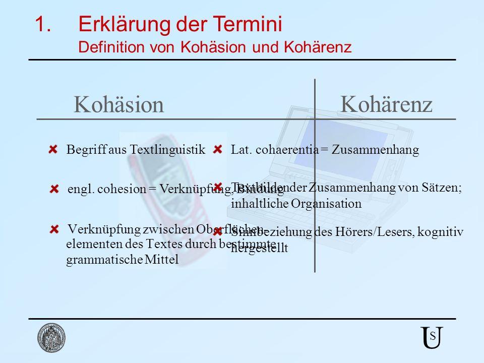 U S Kohäsion Verknüpfung zwischen Oberflächen- elementen des Textes durch bestimmte grammatische Mittel 1.Erklärung der Termini Definition von Kohäsio