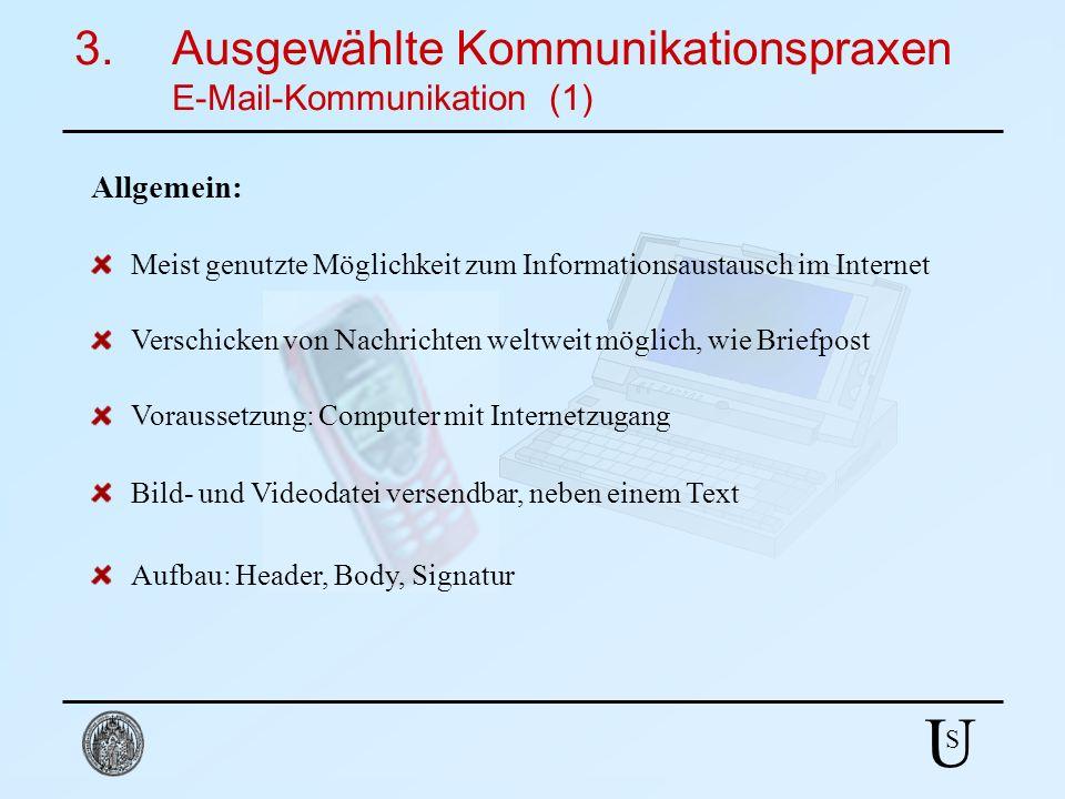 U S 3.Ausgewählte Kommunikationspraxen E-Mail-Kommunikation (1) Meist genutzte Möglichkeit zum Informationsaustausch im Internet Aufbau: Header, Body,