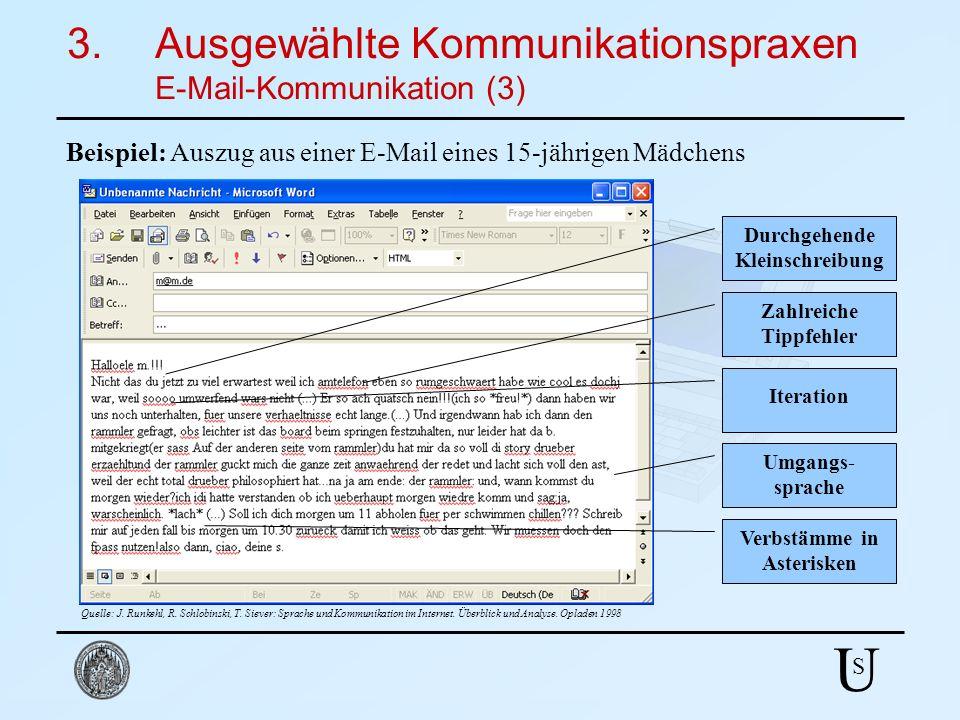 U S 3.Ausgewählte Kommunikationspraxen E-Mail-Kommunikation (3) Beispiel: Auszug aus einer E-Mail eines 15-jährigen Mädchens Durchgehende Kleinschreib