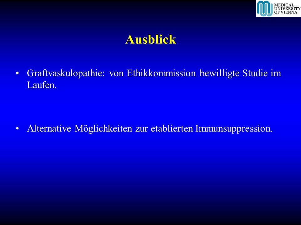 Ausblick Graftvaskulopathie: von Ethikkommission bewilligte Studie im Laufen. Alternative Möglichkeiten zur etablierten Immunsuppression.