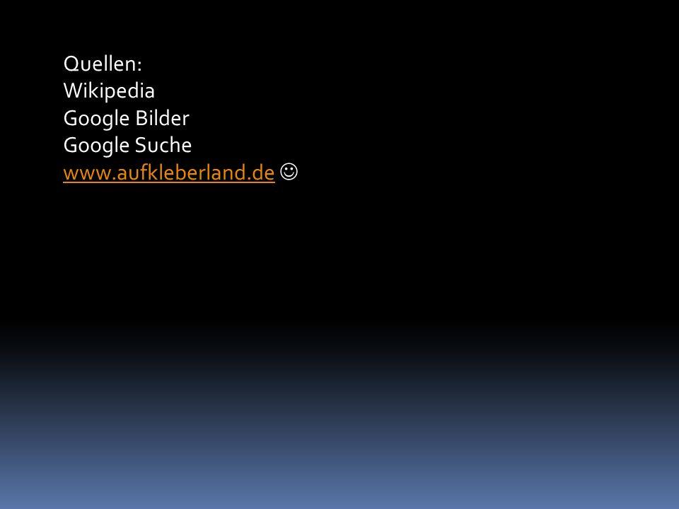 Quellen: Wikipedia Google Bilder Google Suche www.aufkleberland.de
