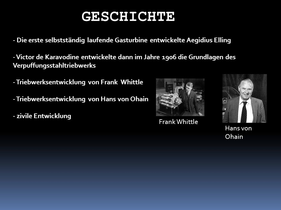 GESCHICHTE - Die erste selbstständig laufende Gasturbine entwickelte Aegidius Elling - Victor de Karavodine entwickelte dann im Jahre 1906 die Grundla