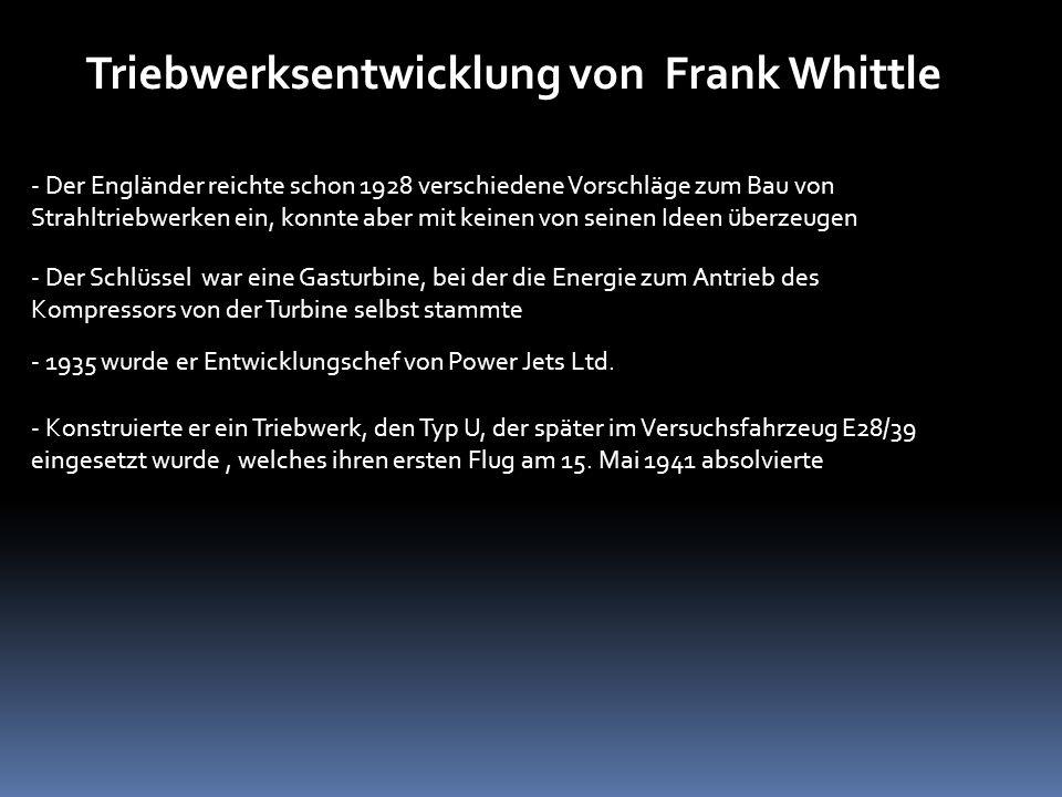 Triebwerksentwicklung von Frank Whittle - Der Engländer reichte schon 1928 verschiedene Vorschläge zum Bau von Strahltriebwerken ein, konnte aber mit
