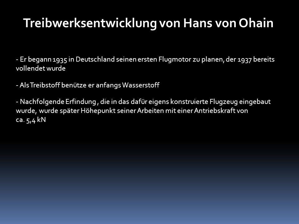 Treibwerksentwicklung von Hans von Ohain - Er begann 1935 in Deutschland seinen ersten Flugmotor zu planen, der 1937 bereits vollendet wurde - Als Tre