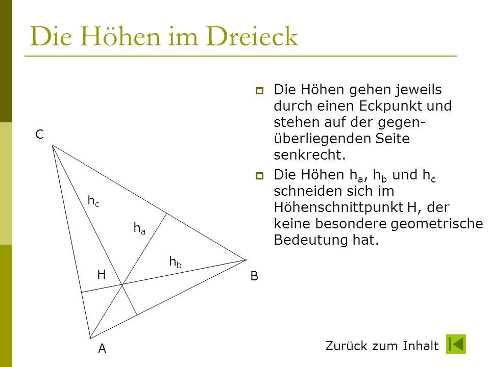 Zurück zum Inhalt Die Höhen im Dreieck Die Höhen gehen jeweils durch einen Eckpunkt und stehen auf der gegen- überliegenden Seite senkrecht. Die Höhen