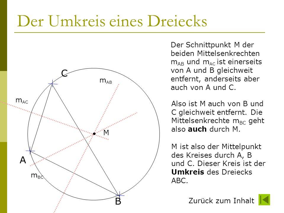 Zurück zum Inhalt Der Umkreis eines Dreiecks A B C m AB m AC M Der Schnittpunkt M der beiden Mittelsenkrechten m AB und m AC ist einerseits von A und