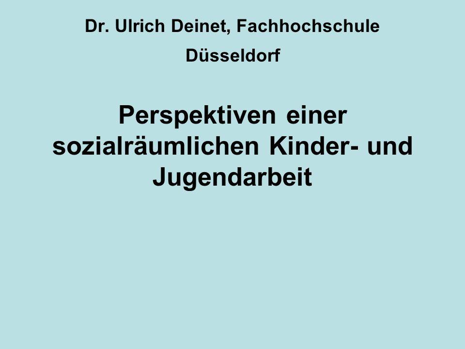 Dr. Ulrich Deinet, Fachhochschule Düsseldorf Perspektiven einer sozialräumlichen Kinder- und Jugendarbeit