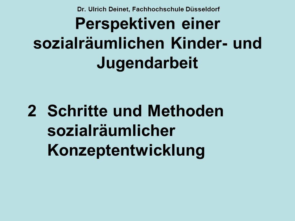 Dr. Ulrich Deinet, Fachhochschule Düsseldorf Perspektiven einer sozialräumlichen Kinder- und Jugendarbeit 2Schritte und Methoden sozialräumlicher Konz