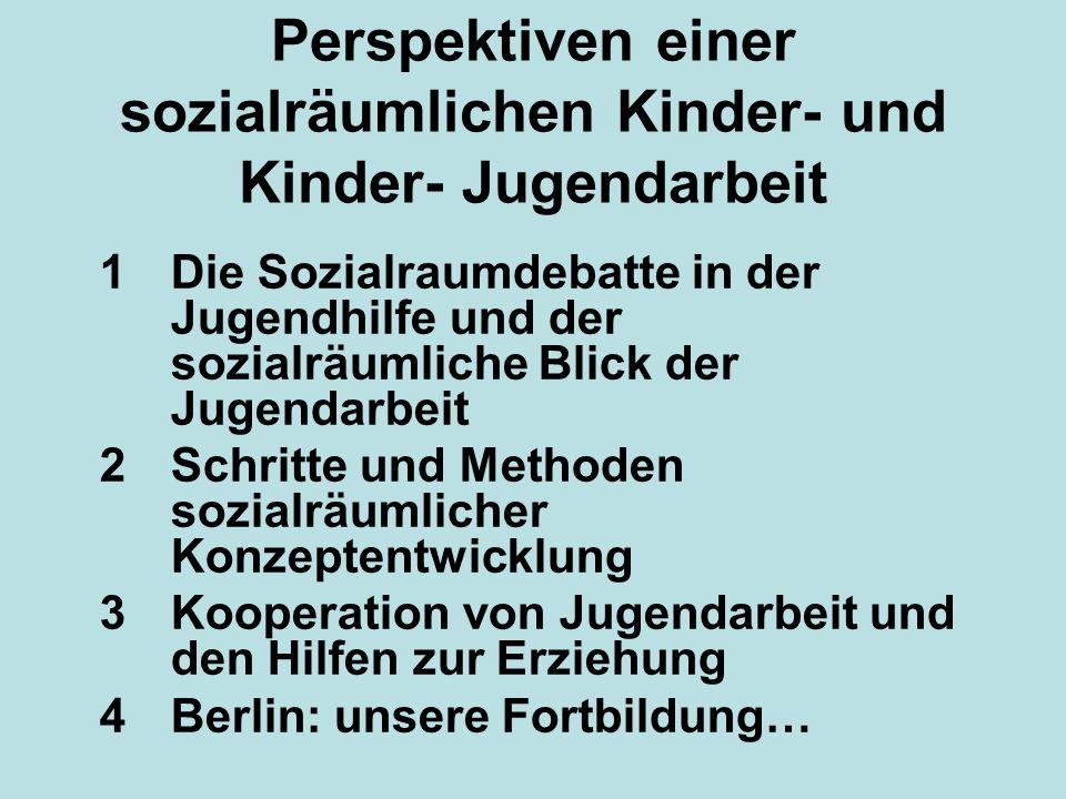 Perspektiven einer sozialräumlichen Kinder- und Kinder- Jugendarbeit 1Die Sozialraumdebatte in der Jugendhilfe und der sozialräumliche Blick der Jugen