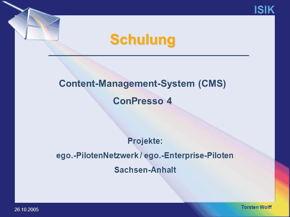 Torsten Wolff 26.10.2005 Content-Management-System (CMS) ConPresso 4 Projekte: ego.-PilotenNetzwerk / ego.-Enterprise-Piloten Sachsen-Anhalt Schulung