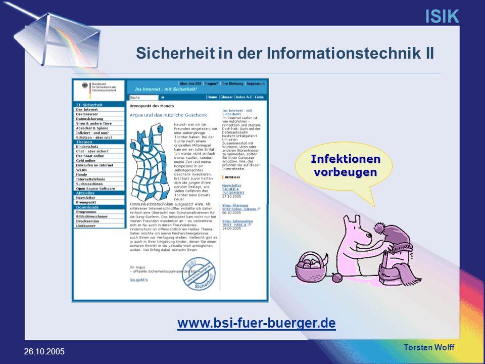 Torsten Wolff 26.10.2005 Sicherheit in der Informationstechnik II www.bsi-fuer-buerger.de Infektionen vorbeugen
