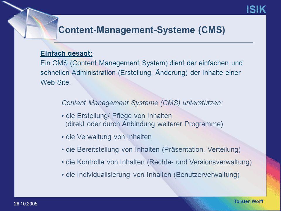 Torsten Wolff 26.10.2005 Content-Management-Systeme (CMS) Content Management Systeme (CMS) unterstützen: die Erstellung/ Pflege von Inhalten (direkt o
