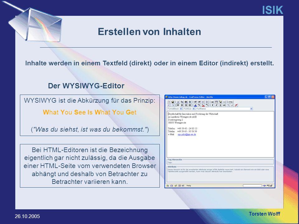 Torsten Wolff 26.10.2005 WYSIWYG ist die Abkürzung für das Prinzip: What You See Is What You Get (