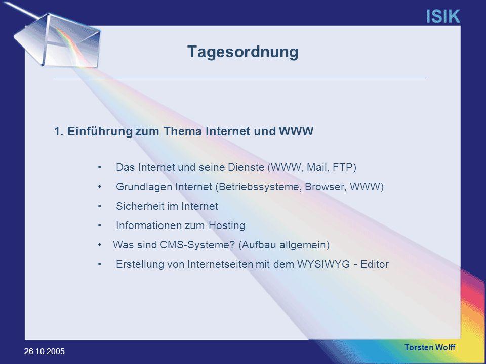Torsten Wolff 26.10.2005 Das Internet und seine Dienste (WWW, Mail, FTP) Grundlagen Internet (Betriebssysteme, Browser, WWW) Sicherheit im Internet In