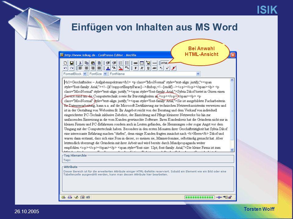 Torsten Wolff 26.10.2005 Einfügen von Inhalten aus MS Word Bei Anwahl HTML-Ansicht