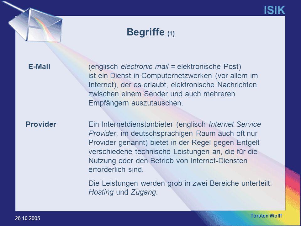 Torsten Wolff 26.10.2005 Begriffe (1) E-Mail(englisch electronic mail = elektronische Post) ist ein Dienst in Computernetzwerken (vor allem im Interne