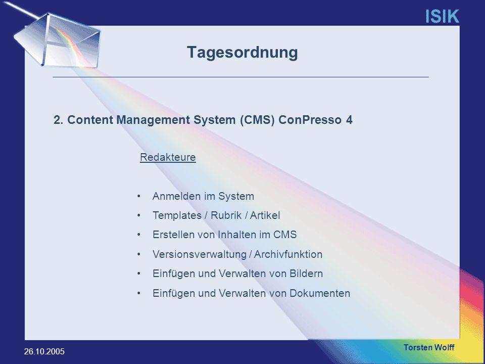 Torsten Wolff 26.10.2005 Tagesordnung Redakteure Anmelden im System Templates / Rubrik / Artikel Erstellen von Inhalten im CMS Versionsverwaltung / Ar