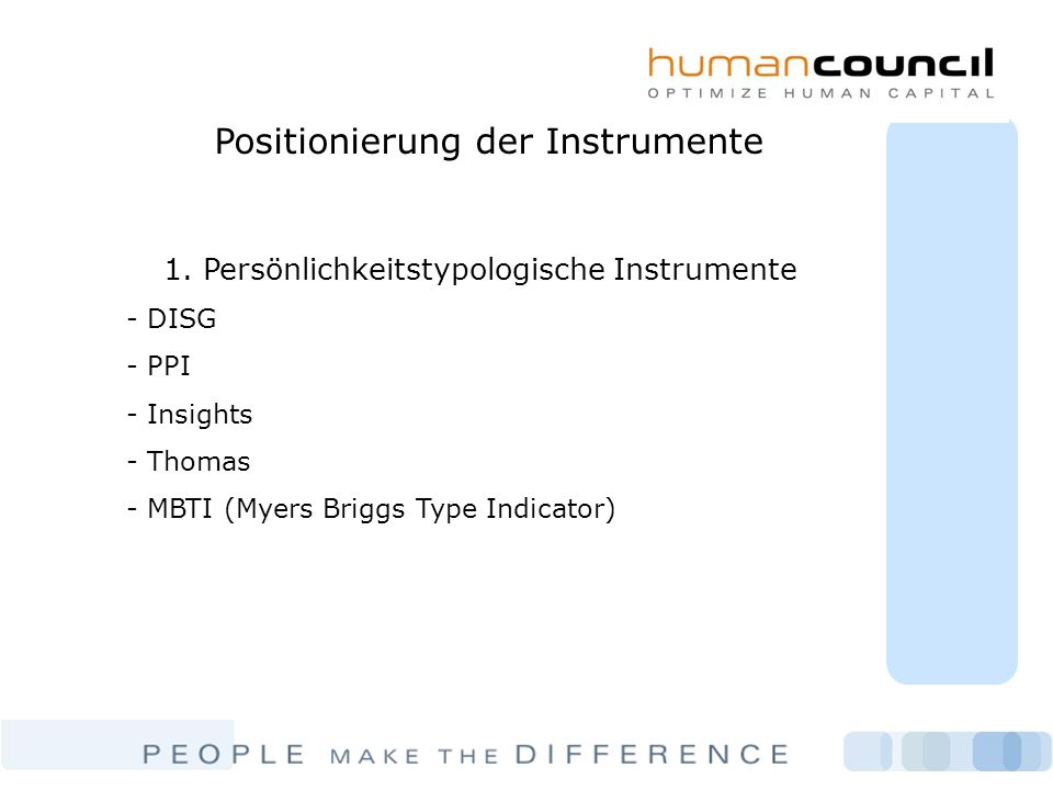 Positionierung der Instrumente 1. Persönlichkeitstypologische Instrumente - DISG - PPI - Insights - Thomas - MBTI (Myers Briggs Type Indicator)
