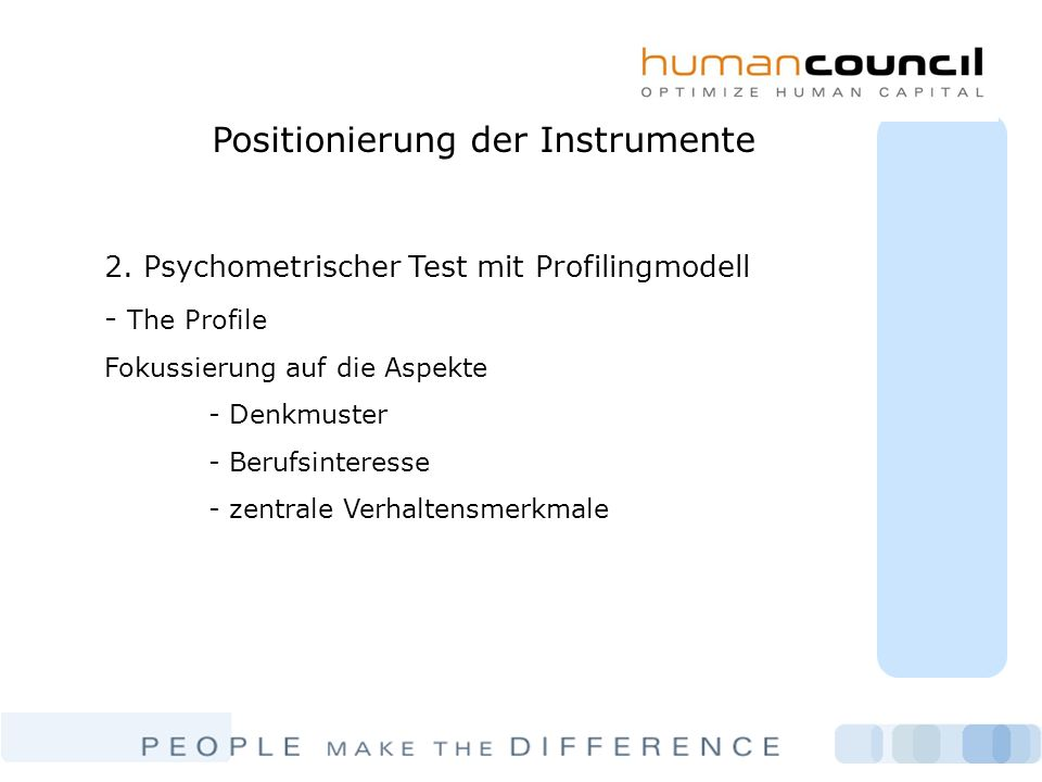 Positionierung der Instrumente 2. Psychometrischer Test mit Profilingmodell - The Profile Fokussierung auf die Aspekte - Denkmuster - Berufsinteresse