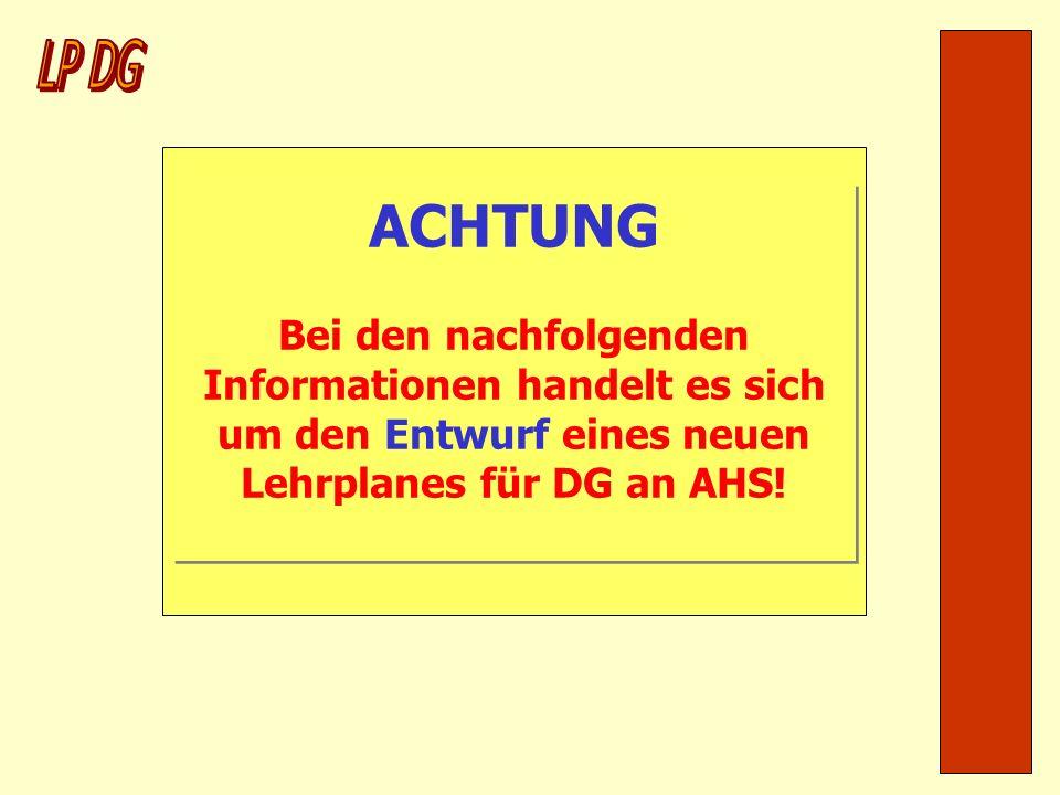 ACHTUNG Bei den nachfolgenden Informationen handelt es sich um den Entwurf eines neuen Lehrplanes für DG an AHS!