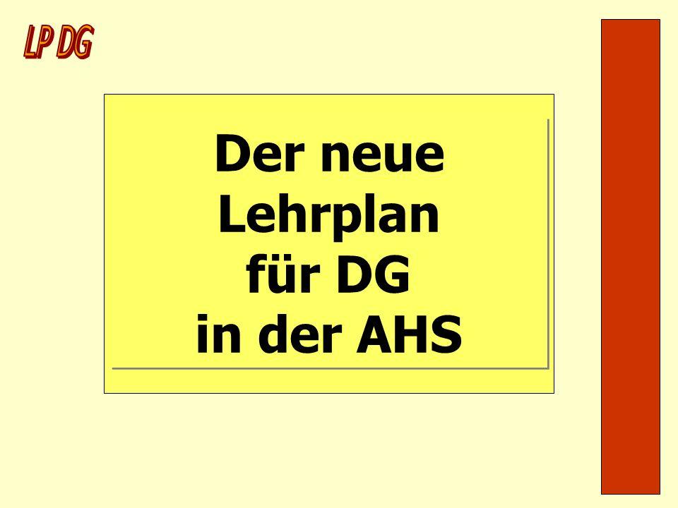 Der neue Lehrplan für DG in der AHS Der neue Lehrplan für DG in der AHS