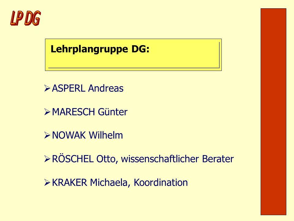 Lehrplangruppe DG: ASPERL Andreas MARESCH Günter NOWAK Wilhelm RÖSCHEL Otto, wissenschaftlicher Berater KRAKER Michaela, Koordination
