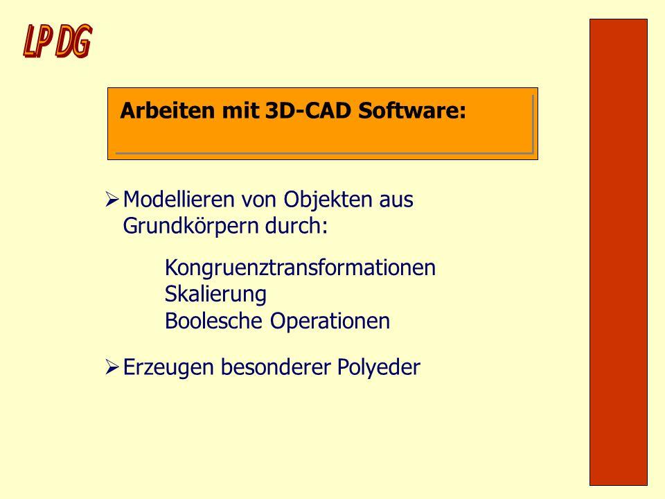 Arbeiten mit 3D-CAD Software: Modellieren von Objekten aus Grundkörpern durch: Kongruenztransformationen Skalierung Boolesche Operationen Erzeugen bes