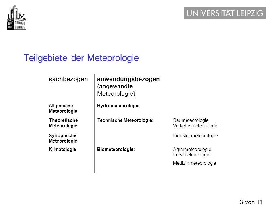 3 von 11 Teilgebiete der Meteorologie sachbezogenanwendungsbezogen (angewandte Meteorologie) Allgemeine Meteorologie Hydrometeorologie Theoretische Me