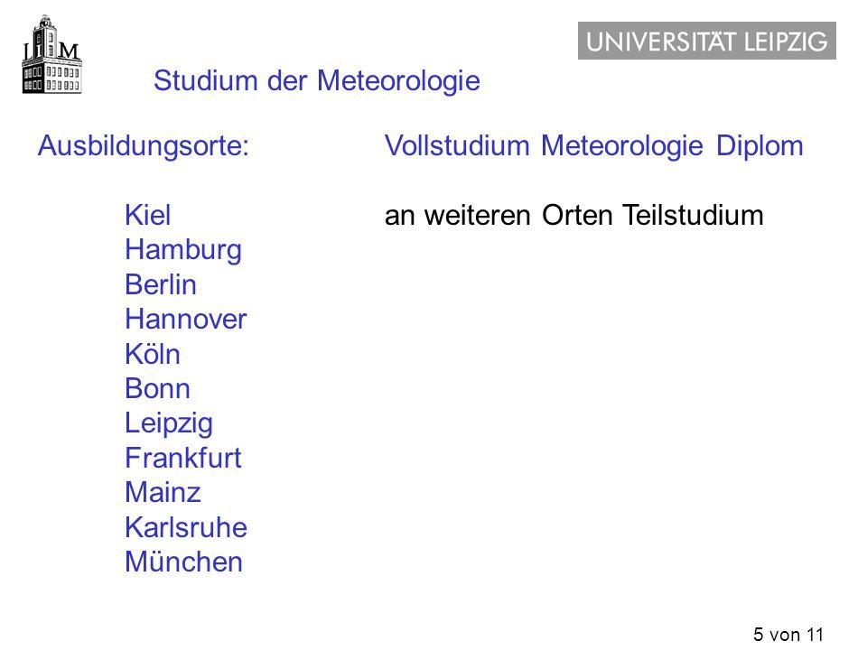 5 von 11 Studium der Meteorologie Ausbildungsorte:Vollstudium Meteorologie Diplom Kielan weiteren Orten Teilstudium Hamburg Berlin Hannover Köln Bonn