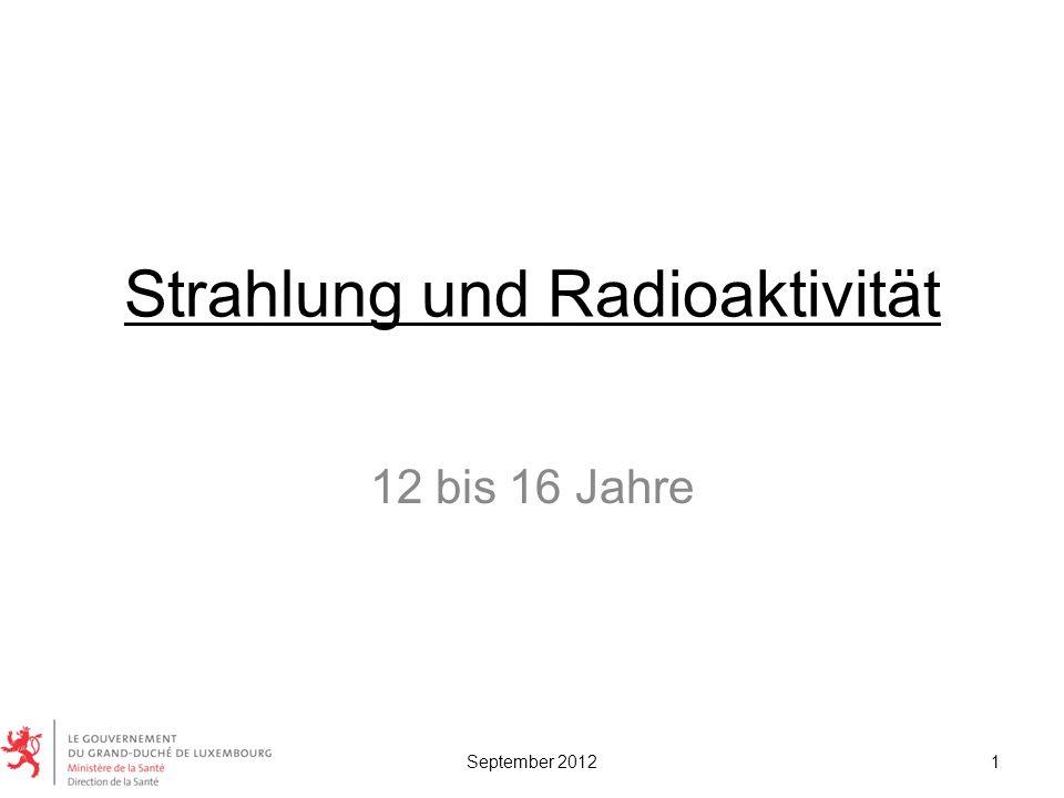 Strahlung und Radioaktivität 12 bis 16 Jahre 1September 2012