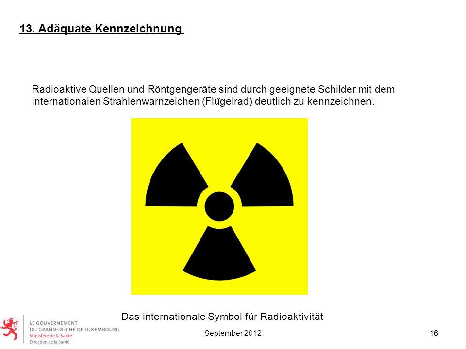 Radioaktive Quellen und Röntgengeräte sind durch geeignete Schilder mit dem internationalen Strahlenwarnzeichen (Flu ̈ gelrad) deutlich zu kennzeichne