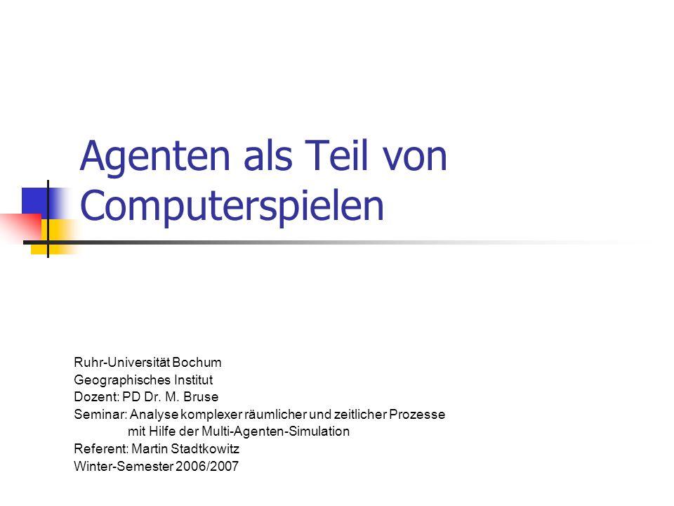 Agenten als Teil von Computerspielen Ruhr-Universität Bochum Geographisches Institut Dozent: PD Dr. M. Bruse Seminar: Analyse komplexer räumlicher und