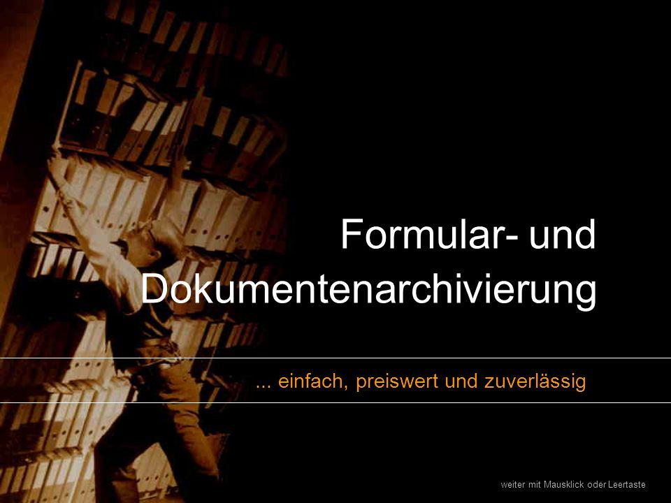 Formular- und Dokumentenarchivierung weiter mit Mausklick oder Leertaste... einfach, preiswert und zuverlässig