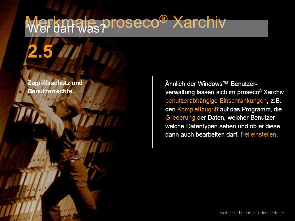 Zugriffsschutz und Benutzerrechte. Ähnlich der Windows Benutzer- verwaltung lassen sich im proseco ® Xarchiv benutzerabhängige Einschränkungen, z.B. d