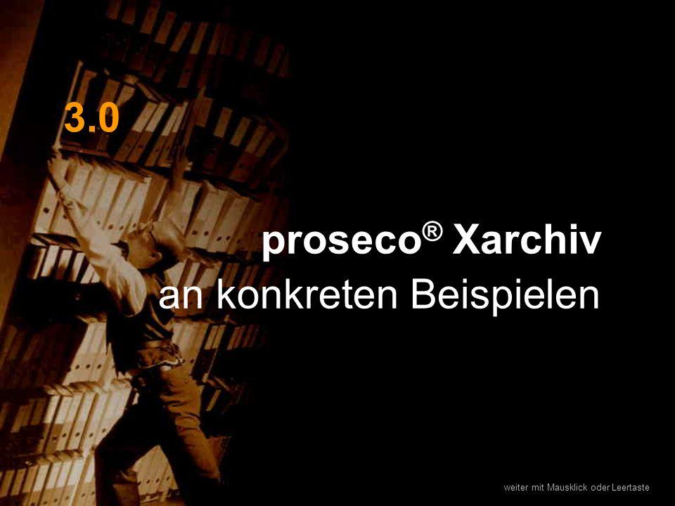 weiter mit Mausklick oder Leertaste proseco ® Xarchiv an konkreten Beispielen 3.0