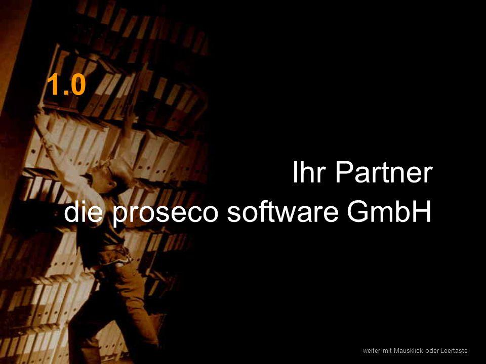 weiter mit Mausklick oder Leertaste Ihr Partner die proseco software GmbH 1.0