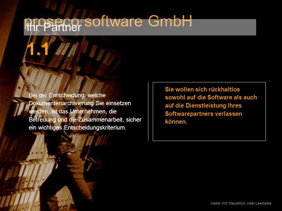 1.2 Da wir wissen, daß dies eines unserer Alleinstellungsmerkmale ist, weisen wir Sie nocheinmal konkret auf Ihre Vorteile hin: proseco software GmbH Ihr Partner Sie kaufen eine Softwarelösung direkt beim Entwickler.