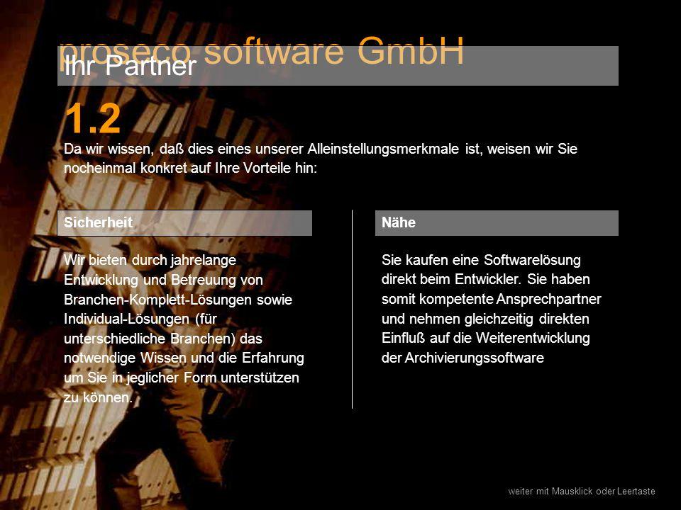 1.2 Da wir wissen, daß dies eines unserer Alleinstellungsmerkmale ist, weisen wir Sie nocheinmal konkret auf Ihre Vorteile hin: proseco software GmbH