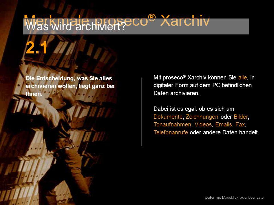 Die Entscheidung, was Sie alles archivieren wollen, liegt ganz bei Ihnen. Mit proseco ® Xarchiv können Sie alle, in digitaler Form auf dem PC befindli