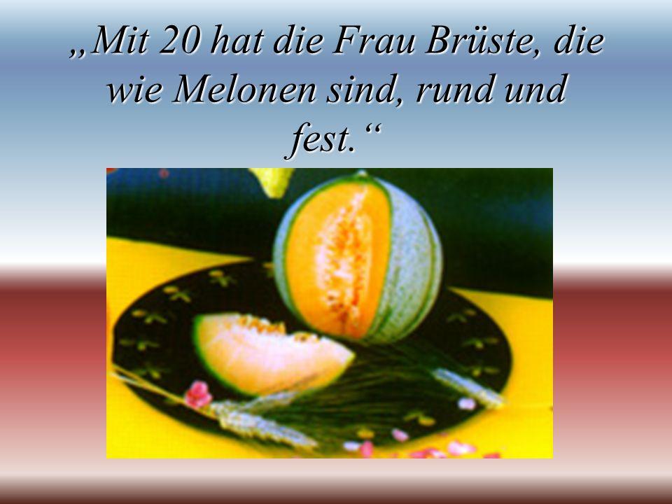Mit 20 hat die Frau Brüste, die wie Melonen sind, rund und fest.