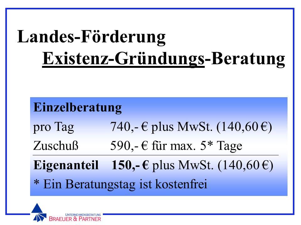 Landes-Förderung Existenz-Gründungs-Beratung Einzelberatung pro Tag 740,- plus MwSt. (140,60 ) Zuschuß 590,- für max. 5* Tage Eigenanteil 150,- plus M