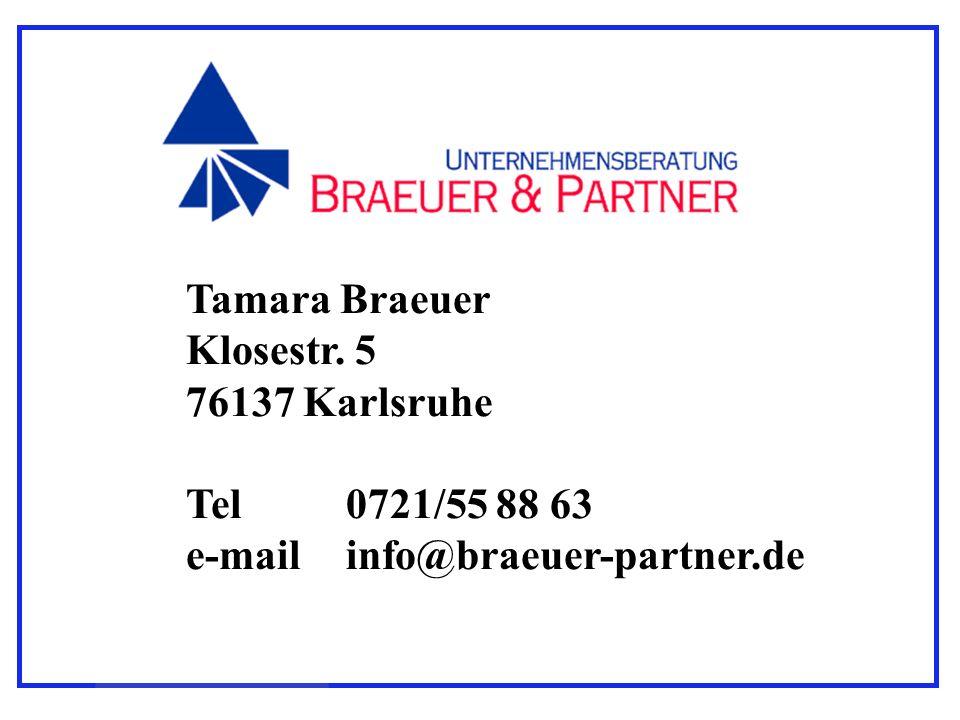 Tamara Braeuer Klosestr. 5 76137 Karlsruhe Tel 0721/55 88 63 e-mail info@braeuer-partner.de