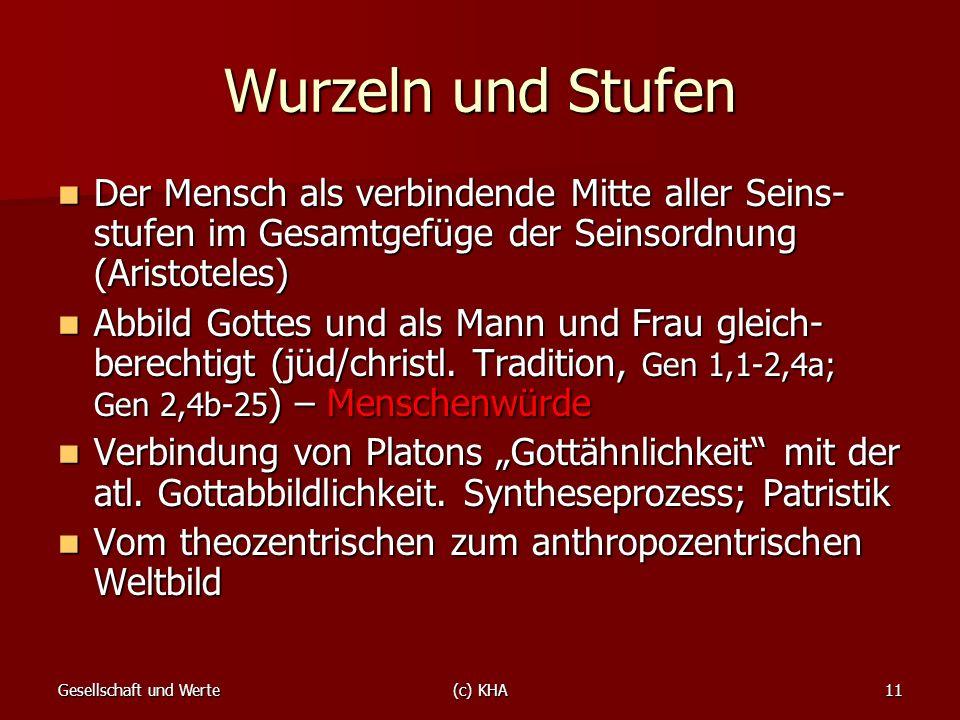 Gesellschaft und Werte(c) KHA11 Wurzeln und Stufen Der Mensch als verbindende Mitte aller Seins- stufen im Gesamtgefüge der Seinsordnung (Aristoteles)