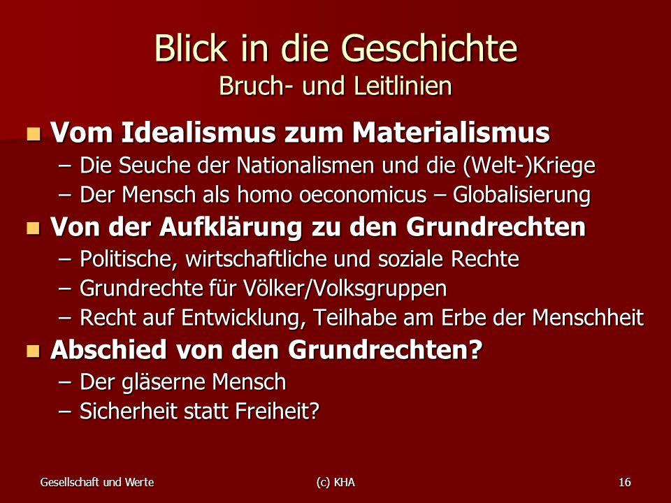 Gesellschaft und Werte(c) KHA16 Blick in die Geschichte Bruch- und Leitlinien Vom Idealismus zum Materialismus Vom Idealismus zum Materialismus –Die S