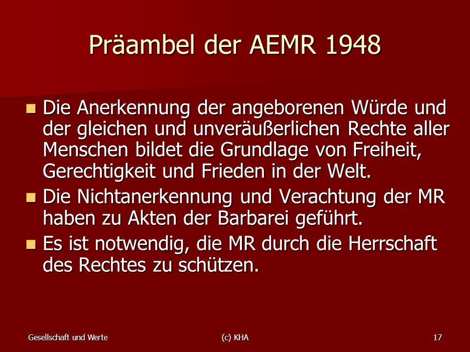 Gesellschaft und Werte(c) KHA17 Präambel der AEMR 1948 Die Anerkennung der angeborenen Würde und der gleichen und unveräußerlichen Rechte aller Mensch