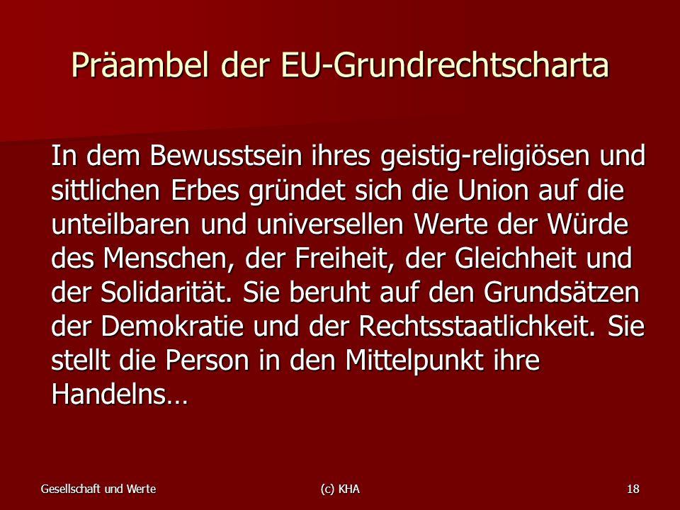 Gesellschaft und Werte(c) KHA18 Präambel der EU-Grundrechtscharta In dem Bewusstsein ihres geistig-religiösen und sittlichen Erbes gründet sich die Un